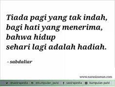 Hidup sehari lagi adalah hadiah :) By Sabda Liar Muslim Quotes, Islamic Quotes, Qoutes, Life Quotes, Quotes Lucu, Dear Self, Poems Beautiful, Poetry Poem, Quotes Indonesia
