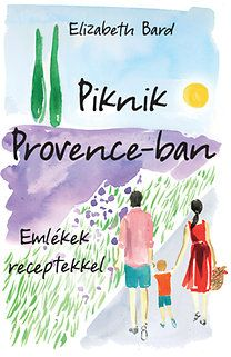 Elizabeth Bard: Piknik Provance-ban - Emlékek receptekkel Provence, Sci Fi, Projects To Try, Cover, Books, Imagination, Movie Posters, Products, Science Fiction