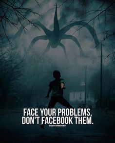 Face your problems dont facebook them.