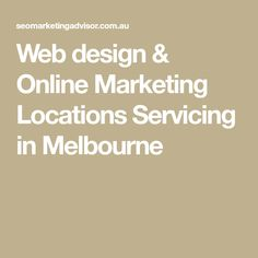 Web design & Online Marketing Locations Servicing in Melbourne