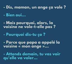 """dis #maman un #ange ça #vole ? bien oui ! mais pourquoi alors la #voisine ne vole t'elle pas ? pourquoi dis tu ça ? parce que #papa a appelé la voisine """"mon #ange """" attends #demain tu vas voir qu'elle va voler !!! #blague #rire #humour #blagues #drole #drôle #mdr #lol #rigoler #marrant Citations Photo, 28 Mai, Some Jokes, I Laughed, Improve Yourself, How To Look Better, Funny Pictures, Funny Memes, Lol"""