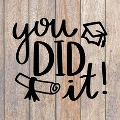 You Did It Graduation SVG - Graduation Shirts - Graduate Gifts DIY - diy and joy Graduation Images, Diy Graduation Gifts, Graduation Quotes, Graduation Shirts, Graduation Celebration, Graduation Decorations, Graduation Cards, Graduation Ideas, Congratulations Graduate