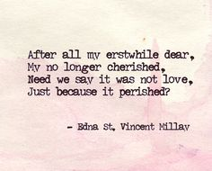 """After all my erstwhile dear,"" - Edna St. Love Words, Beautiful Words, Poetry Quotes, Words Quotes, Edna St Vincent Millay, Literary Love Quotes, Serious Quotes, Clever Quotes, Amazing Quotes"