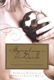 A Symphony in the Dark: Hearing God's Voice in Seasons of Grief  -               By: Rebecca Rainey-Mutz, Barbara Rainey