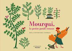 Mourgui, la petite poule rousse, Noelle Deffontaines, Chembayil, ed.Actes Sud Junior http://www.vogue.fr/culture/a-lire/diaporama/contes-les-belles-histoires-1/7496#!mourgui-la-petite-poule-rousse-noelle-deffontaines-chembayil-ed-actes-sud-junior