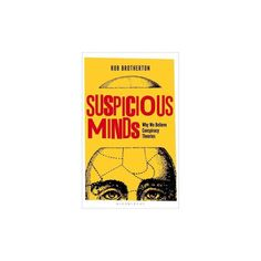 Suspicious Minds : Why We Believe Conspiracy Theories (Hardcover) (Rob Brotherton)