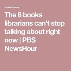 The 8 books librarians can't stop talking about right now   PBS NewsHour