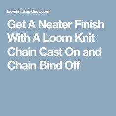 Get A Neater Finish With A Loom Knit Chain Cast On and Chain Bind Off
