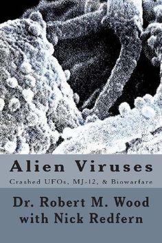 Alien Viruses: Crashed UFOs, MJ-12, & Biowarfare by Dr. Robert M. Wood