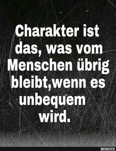 Charakter is what remains when things get tough. Wisdom Quotes, Words Quotes, Love Quotes, Funny Quotes, Inspirational Quotes, Sayings, German Quotes, More Than Words, True Words