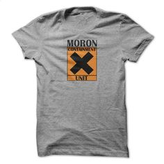 Moron Containment Unit T Shirt, Hoodie, Sweatshirts - t shirt maker #fashion #T-Shirts