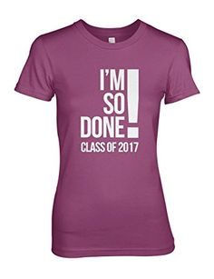 I'm So Done Class Of 2017 School Cool Women's T-Shirt Pink Small *Click image to check it out* (affiliate link)