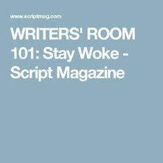 WRITERS' ROOM 101: Stay Woke - Script Magazine