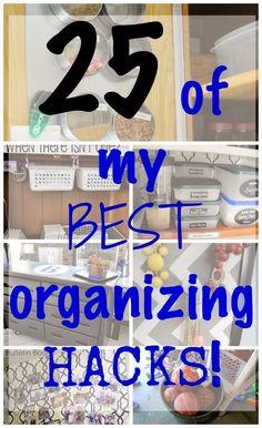 25 of My Best Organizing Hacks!