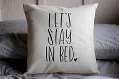 Let's Stay In Bed Hand drawn Nursery Pillow 16 Handwritten Sleepy New Parents Sunday Feels Sunday Feels, Good Excuses, Stay In Bed, New Parents, Heat Transfer Vinyl, How To Draw Hands, Nursery, Let It Be, Pillows