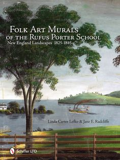 Folk Art Murals of the Rufus Porter School: New England Landscapes: 1825- 1845