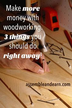 3 quick things you can do to start making more money with your woodworking skills right away.