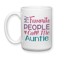 My Favorite People Call Me Auntie Auntie Gift Auntie Mug Love My Niece and Nephew 15oz Coffee Mug