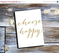 Choose Happy-This simple 5x7 printable can be hung anywhere as a positive daily reminder.    ~How Printable Instant Downloads Work~    ~Pick out your
