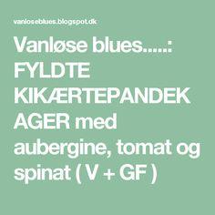 Vanløse blues.....: FYLDTE KIKÆRTEPANDEKAGER med aubergine, tomat og spinat ( V + GF )