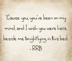 And I, I'm just not the same. I swear I hear your name, but it's just in my head. I wish you were in my arms instead. -RRB   Texas country is real country:)