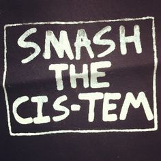 New patch. Smash the cis-tem. #queer #trans #lgbtq