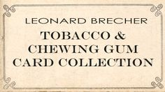 The Leonard Brecher Tobacco and Chewing Gum Card Collection contains 154 digital images of baseball cards from the early 20th century. Tobacco, candy, and chewing gum companies printed trade cards or advertising cards to include with their products. Cards in this digital collection come from the American Tobacco Company, American Caramel Company, Colgan Gum Company (of Louisville, Kentucky), John H. Dockman & Sons, and the Standard Caramel Company, and primarily date between 1909 and 1911.