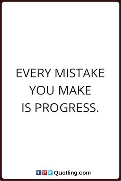 mistake quotes Every mistake you make is progress.