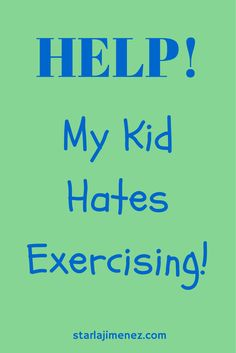 Help! My Kid Hates Exercising!Tips on entertaining your kids while going for a walk.