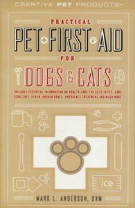 Amazon.com: Practical Pet First Aid for Dogs & Cats - Includes Essential Information on How to Care for Cuts, Bites, Ears, Scratches, Fever, Broken Bones, Emergency Treatement and Much More: DVM Mark L. Anderson: Books
