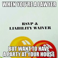 When you're a lawyer but you want to have a party at your house: RSVP & please sign this Liability Waiver.