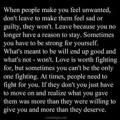 when people make you feel unwanted......Just went through this kinda stuff with my daughter...And the guy did fight for her, and they both seem to have grown up some....we'll see...
