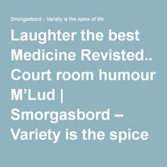 Laughter the best Medicine Revisted.. Court room humour M'Lud   Smorgasbord – Variety is the spice of life