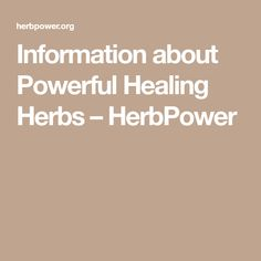 Information about Powerful Healing Herbs – HerbPower