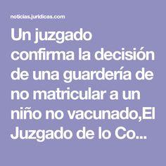 Un juzgado confirma la decisión de una guardería de no matricular a un niño no vacunado,El Juzgado de lo Contencioso Administrativo 16 de Barcelona inadmite el recurso interpuest