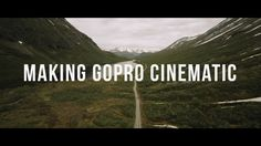 How to Make GoPro Footage Look Cinematic