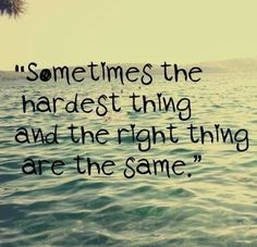 Sometimes the hardest thing and the right thing are the same. ♥ ♥ Words To Live By?what are the words that The Words, Cool Words, Quotable Quotes, Motivational Quotes, Funny Quotes, Inspirational Quotes, Random Quotes, Motivational Wallpaper, Great Quotes