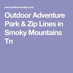 Outdoor Adventure Park & Zip Lines in Smoky Mountains Tn