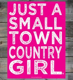 """Small Town Country Girl ™ 18"""" x 24"""" Poster  #CountryGirl #CountryQuotes #CountryMusic"""