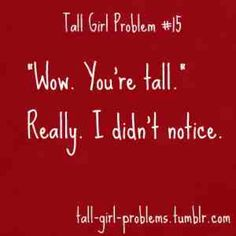 Tall girl problems... I get this several times per week.