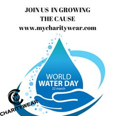 Ready for World Water Day? Visit www.mycharitywear.com and be part of the cause!