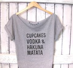 FREE SHIPPING- Cupcakes, Vodka, Hakuna Matata Shirt, Hipster Shirt, Off Shoulder Shirt (women, teen girls)