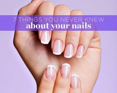 7 things you never knew about your nails