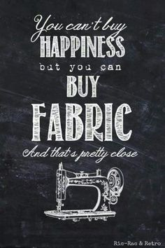 You can't buy happiness, but you can buy fabric.... and that's pretty close