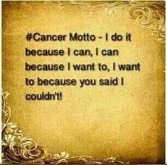 Change Zodiac Sign Cancer to Cancer Free! Cancer Zodiac Sign♋Motto...do it~can, Can~want to. Want to~you said I couldnt.