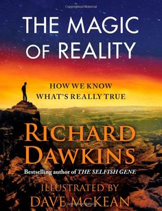 The Magic of Reality: How We Know What's Really True by Richard Dawkins, Dave McKean: 'I cannot think of a better, or simpler, introduction to science as a good idea: simpler, because the starting point is the world's palpable, experienced reality rather than say formal subjects such as genetics, wave mechanics or astrophysics; better, because it could hardly be more up-to-date.' Tim Radford, The Guardian. For all ages with beautiful illustrations. #Science #The_Magic_of_Reality #Richard_Daw...
