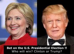 Bet on the U.S. Presidential Election !! Who will win? Clinton or Trump?