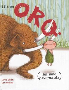 This Orq. (he cave boy.) by David Elliott E ELL Meet Orq. He cave boy. He woolly mammoth. A lot. He want pet. Orq's mother say Woma shed. And smell. Woma not allowed in cave. But Orq has plan. David Elliott, Friendship Stories, New Children's Books, Stone Age, Children's Book Illustration, Illustrations, Book Characters, Love Book, Childrens Books