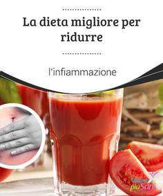 La #dieta migliore per ridurre l'infiammazione   Ci sono alcuni #alimenti che aiutano a ridurre e a #prevenire #l'infiammazione