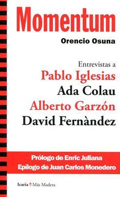 Momentum : entrevistas a Pablo Iglesias / Ada Colau, Alberto Garzón y David Fernández Autor Principal: Osuna, Orencio